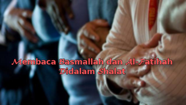 Membaca Basmallah dan Al-Fatihah Didalam Shalat